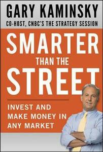 Smarter Than the Street: Invest and Make Money in Any Market - Gary Kaminsky - cover