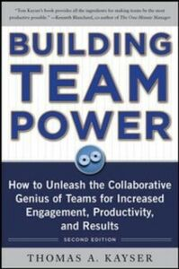 Ebook in inglese Building Team Power: How to Unleash the Collaborative Genius of Teams for Increased Engagement, Productivity, and Results Kayser, Thomas