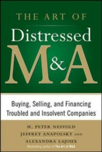 Ebook in inglese Art of Distressed M&A: Buying, Selling, and Financing Troubled and Insolvent Companies Anapolsky, Jeffrey , Lajoux, Alexandra Reed , Nesvold, H. Peter