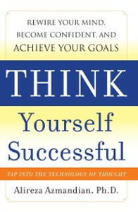 Ebook in inglese Think Yourself Successful: Rewire Your Mind, Become Confident, and Achieve Your Goals Azmandian, Alireza
