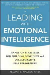 Ebook in inglese Leading with Emotional Intelligence: Hands-On Strategies for Building Confident and Collaborative Star Performers Nadler, Reldan