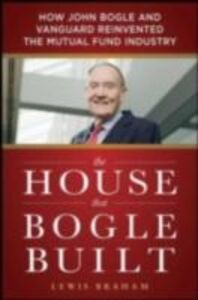 Foto Cover di House that Bogle Built: How John Bogle and Vanguard Reinvented the Mutual Fund Industry, Ebook inglese di Lewis Braham, edito da McGraw-Hill Education