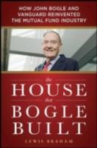 Ebook in inglese House that Bogle Built: How John Bogle and Vanguard Reinvented the Mutual Fund Industry Braham, Lewis