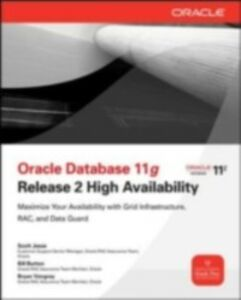 Ebook in inglese Oracle Database 11g Release 2 High Availability: Maximize Your Availability with Grid Infrastructure, RAC and Data Guard Burton, Bill , Jesse, Scott , Vongray, Bryan