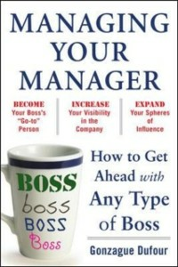 Ebook in inglese Managing Your Manager: How to Get Ahead with Any Type of Boss Dufour, Gonzague