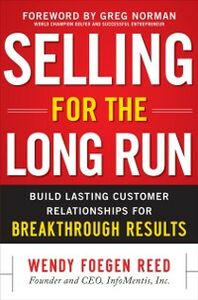 Foto Cover di Selling for the Long Run: Build Lasting Customer Relationships for Breakthrough Results, Ebook inglese di Wendy Foegen Reed, edito da McGraw-Hill Education