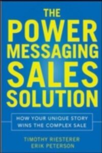 Ebook in inglese Conversations That Win the Complex Sale: Using Power Messaging to Create More Opportunities, Differentiate your Solutions, and Close More Deals Peterson, Erik , Riesterer, Tim