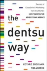 Ebook in inglese Dentsu Way: Secrets of Cross Switch Marketing from the World s Most Innovative Advertising Agency Andree, Tim , Sugiyama, Kotaro
