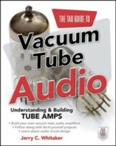 Ebook in inglese TAB Guide to Vacuum Tube Audio: Understanding and Building Tube Amps Whitaker, Jerry C.
