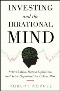 Ebook in inglese Investing and the Irrational Mind: Rethink Risk, Outwit Optimism, and Seize Opportunities Others Miss Koppel, Robert