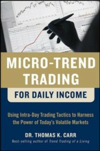 Ebook in inglese Micro-Trend Trading for Daily Income: Using Intra-Day Trading Tactics to Harness the Power of Today's Volatile Markets Carr, Thomas K.
