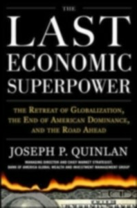 Ebook in inglese Last Economic Superpower: The Retreat of Globalization, the End of American Dominance, and What We Can Do About It Quinlan, Joseph P.