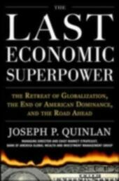 Last Economic Superpower: The Retreat of Globalization, the End of American Dominance, and What We Can Do About It