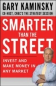 Ebook in inglese Smarter Than the Street: Invest and Make Money in Any Market Kaminsky, Gary