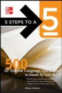 Ebook in inglese 5 Steps to a 5 500 AP English Language Questions to Know by Test Day Ambrose, Allyson , Evangelist, Thomas A. editor -