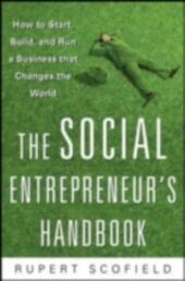 Social Entrepreneur's Handbook: How to Start, Build, and Run a Business That Improves the World