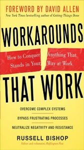 Ebook in inglese Workarounds That Work: How to Conquer Anything That Stands in Your Way at Work Allen, David , Bishop, Russell