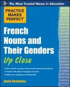 Practice Makes Perfect French Nouns and Their Genders Up Close - Annie Heminway - cover