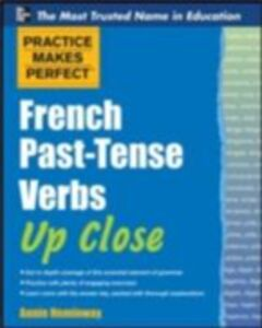 Ebook in inglese Practice Makes Perfect French Past-Tense Verbs Up Close Heminway, Annie