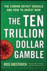 Ebook in inglese Ten Trillion Dollar Gamble: The Coming Deficit Debacle and How to Invest Now Koesterich, Russ