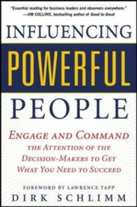Ebook in inglese Influencing Powerful People : Engage and Command the Attention of the Decision-Makers to Get What You Need to Succeed Schlimm, Dirk