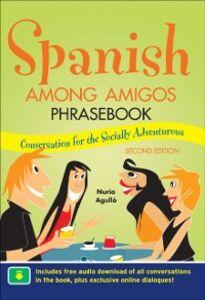 Foto Cover di Spanish Among Amigos Phrasebook, Second Edition, Ebook inglese di Nuria Agull, edito da McGraw-Hill Education