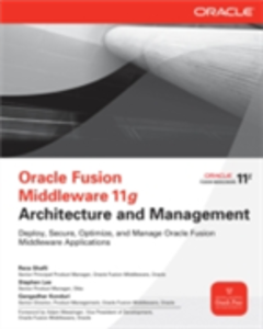 Ebook in inglese Oracle Fusion Middleware 11g Architecture and Management Konduri, Gangadhar , Lee, Stephen , Shafii, Reza