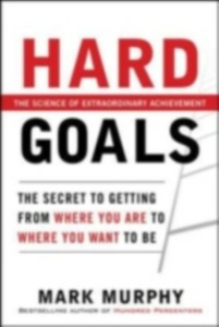 Ebook in inglese Hard Goals : The Secret to Getting from Where You Are to Where You Want to Be Murphy, Mark
