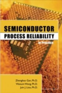 Ebook in inglese Semiconductor Process Reliability in Practice Gan, Zhenghao , Liou, Juin , Wong, Waisum