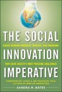 Libro in inglese The Social Innovation Imperative: Create Winning Products, Services, and Programs That Solve Society's Most Pressing Challenges  - Sandra M. Bates