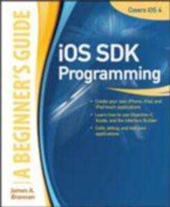 Foto Cover di iOS SDK Programming A Beginners Guide, Ebook inglese di James Brannan,Blake Ward, edito da McGraw-Hill Education