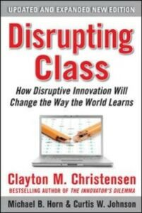 Ebook in inglese Disrupting Class, Expanded Edition: How Disruptive Innovation Will Change the Way the World Learns Christensen, Clayton , Horn, Michael B. , Johnson, Curtis W.