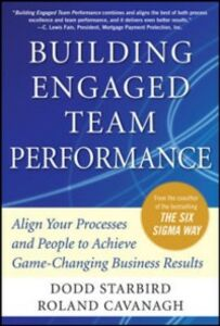 Ebook in inglese Building Engaged Team Performance: Align Your Processes and People to Achieve Game-Changing Business Results Cavanagh, Roland , Starbird, Dodd