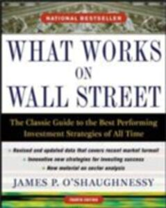 Ebook in inglese What Works on Wall Street, Fourth Edition: The Classic Guide to the Best-Performing Investment Strategies of All Time O'Shaughnessy, James