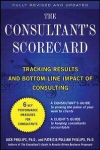 Ebook in inglese Consultant's Scorecard, Second Edition: Tracking ROI and Bottom-Line Impact of Consulting Projects Phillips, Jack , Phillips, Patti