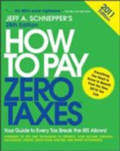 Ebook in inglese How to Pay Zero Taxes 2011: Your Guide to Every Tax Break the IRS Allows! Schnepper, Jeff A.