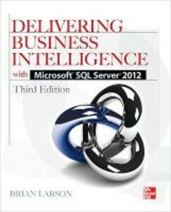 Delivering business intelligence with Microsoft SQL Server 2012 - Brian Larson - copertina