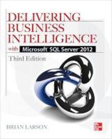Delivering business intelligence with Microsoft SQL Server 2012 - Brian Larson - copertina