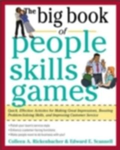 Ebook in inglese Big Book of People Skills Games: Quick, Effective Activities for Making Great Impressions, Boosting Problem-Solving Skills and Improving Customer Service Rickenbacher, Colleen , Scannell, Edward