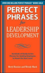 Ebook in inglese Perfect Phrases for Leadership Development: Hundreds of Ready-to-Use Phrases for Guiding Employees to Reach the Next Level Mack, Wendy , Runion, Meryl