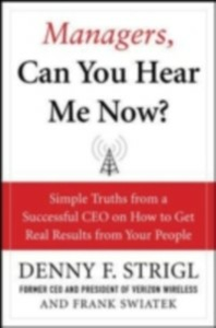 Ebook in inglese Managers, Can You Hear Me Now?: Hard-Hitting Lessons on How to Get Real Results Strigl, Denny , Swiatek, Frank