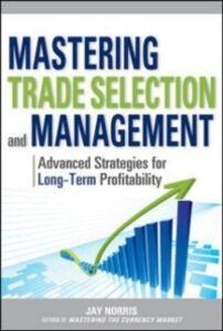 Foto Cover di Mastering Trade Selection and Management: Advanced Strategies for Long-Term Profitability, Ebook inglese di Al Gaskill,Jay Norris, edito da McGraw-Hill Education