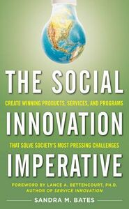 Foto Cover di Social Innovation Imperative: Create Winning Products, Services, and Programs that Solve Society's Most Pressing Challenges, Ebook inglese di Sandra M. Bates, edito da McGraw-Hill Education
