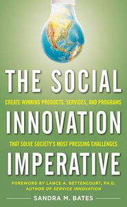 Ebook in inglese Social Innovation Imperative: Create Winning Products, Services, and Programs that Solve Society's Most Pressing Challenges Bates, Sandra M.