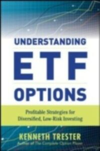 Ebook in inglese Understanding ETF Options: Profitable Strategies for Diversified, Low-Risk Investing Trester, Kenneth