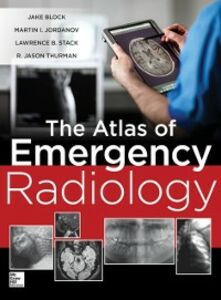 Ebook in inglese Atlas of Emergency Radiology Block, Jake , Jordanov, Martin , Stack, Lawrence , Thurman, R. Jason