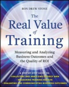 Ebook in inglese Real Value of Training: Measuring and Analyzing Business Outcomes and the Quality of ROI Stone, Ron