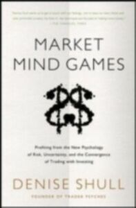 Foto Cover di Market Mind Games: A Radical Psychology of Investing, Trading and Risk, Ebook inglese di Denise Shull, edito da McGraw-Hill Education