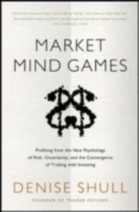Ebook in inglese Market Mind Games: A Radical Psychology of Investing, Trading and Risk Shull, Denise