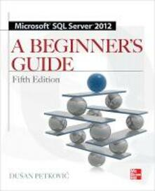Microsoft SQL server 2012 a beginners guide - Dusan Petkovic - copertina